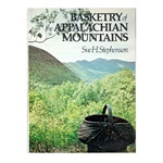 Basketry of the Appalachian Mountains By Sue H. Stephenson