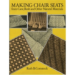 Making Chair Seats from Cane, Rush and Other Natural Materials By Ruth Comstock