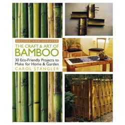 The Craft and Art of Bamboo: 30 Eco-Friendly Projects to Make for Home & Garden by Carol Stangler